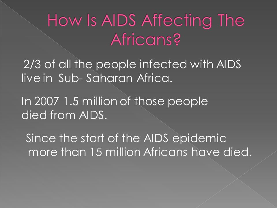Since the start of the AIDS epidemic more than 15 million Africans have died.
