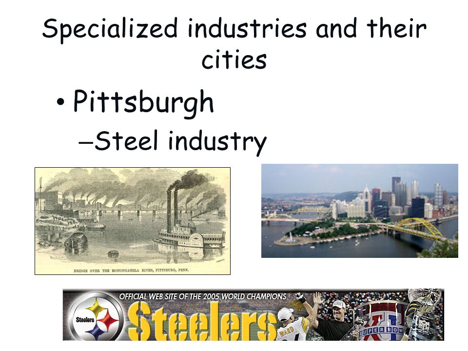Specialized industries and their cities Pittsburgh – Steel industry