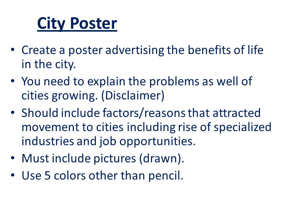 City Poster Create a poster advertising the benefits of life in the city. You need to explain the problems as well of cities growing. (Disclaimer) Sho