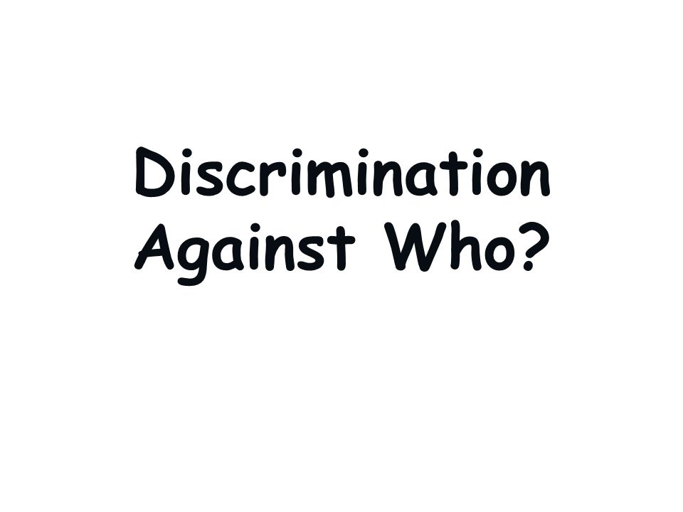 Discrimination Against Who?