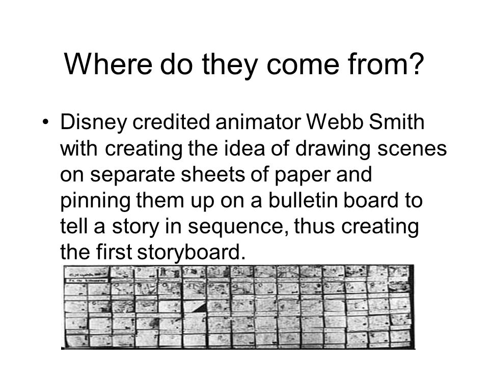 Where do they come from? Disney credited animator Webb Smith with creating the idea of drawing scenes on separate sheets of paper and pinning them up