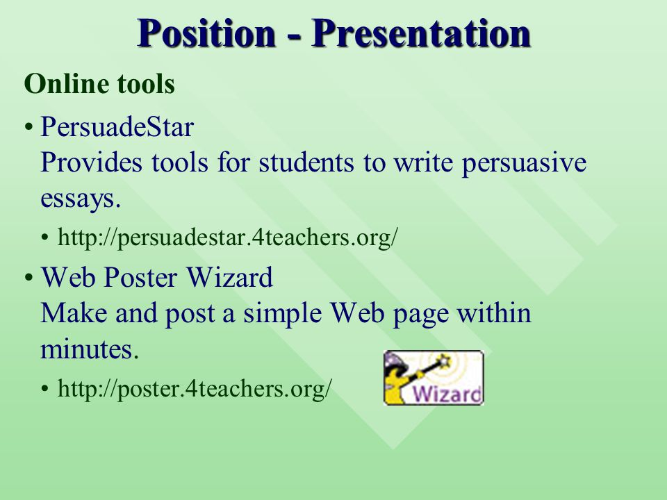 Position - Presentation Online tools PersuadeStar Provides tools for students to write persuasive essays.