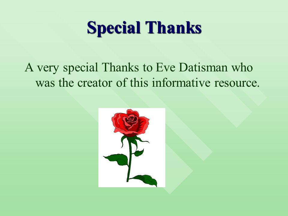 Special Thanks A very special Thanks to Eve Datisman who was the creator of this informative resource.