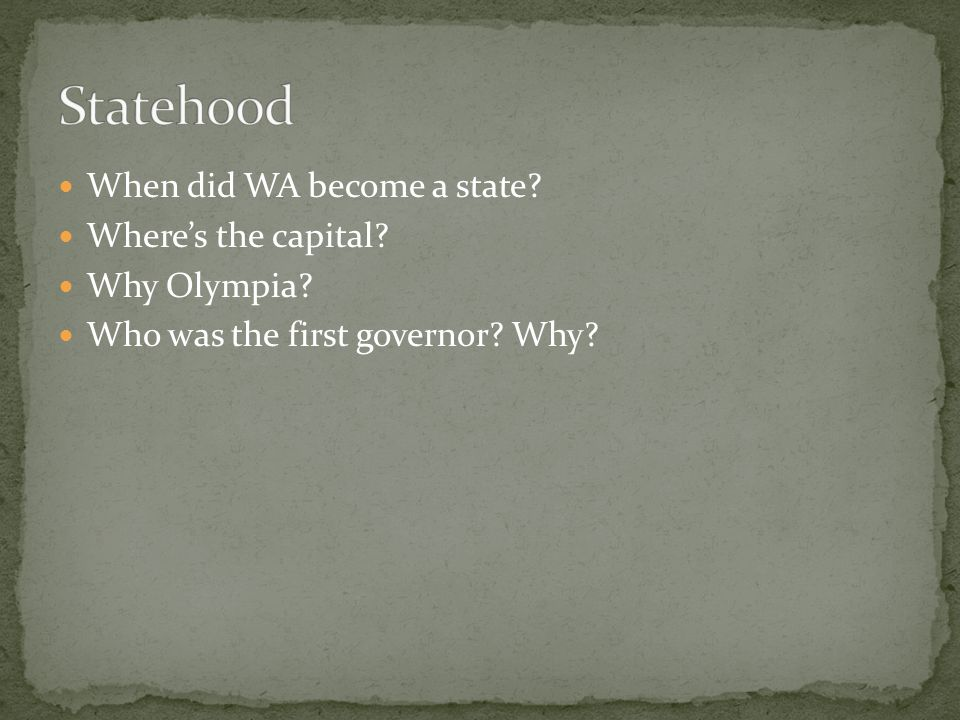 When did WA become a state? Where's the capital? Why Olympia? Who was the first governor? Why?