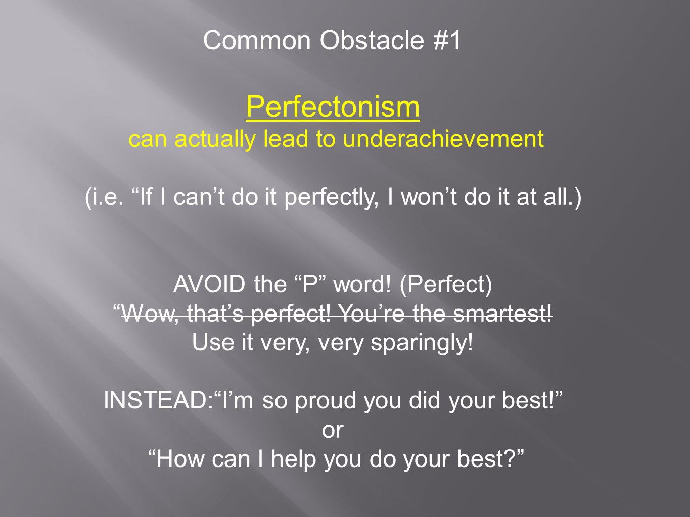 Common Obstacle #1 Perfectonism can actually lead to underachievement (i.e.