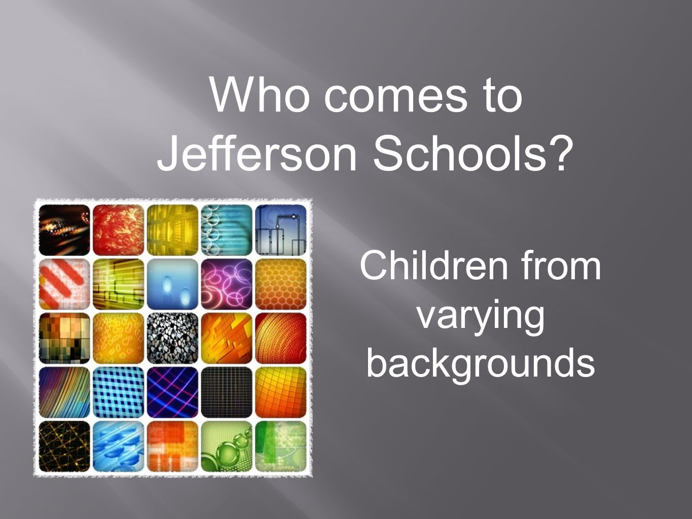 Who comes to Jefferson Schools? Children from varying backgrounds