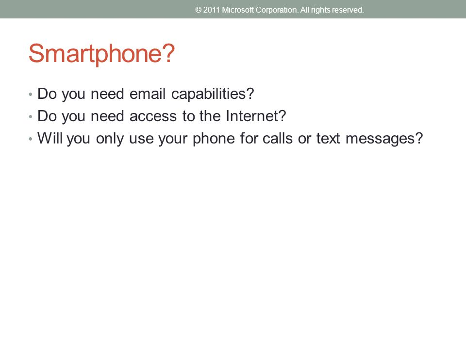 Smartphone. Do you need email capabilities. Do you need access to the Internet.