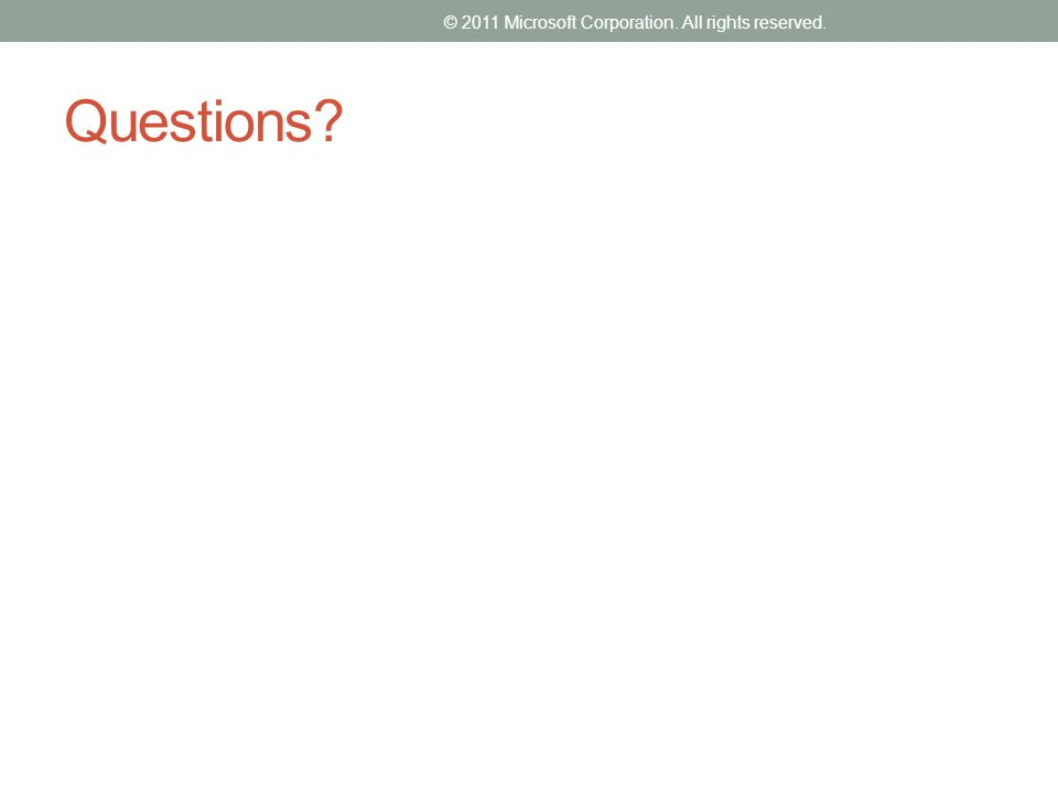 Questions © 2011 Microsoft Corporation. All rights reserved.