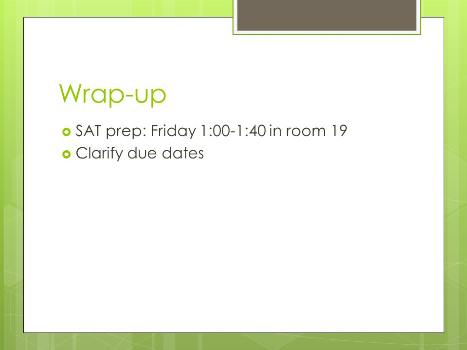Wrap-up  SAT prep: Friday 1:00-1:40 in room 19  Clarify due dates