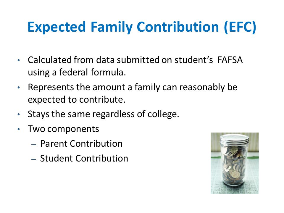 Calculated from data submitted on student's FAFSA using a federal formula.