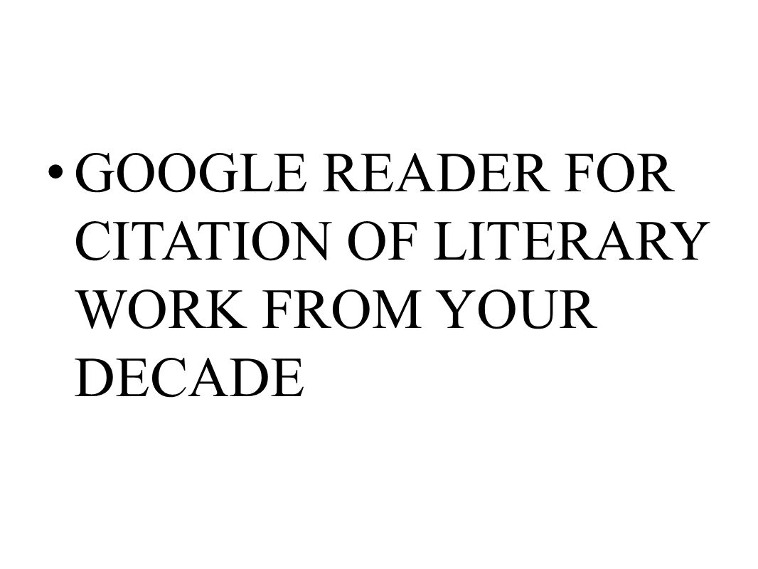 GOOGLE READER FOR CITATION OF LITERARY WORK FROM YOUR DECADE