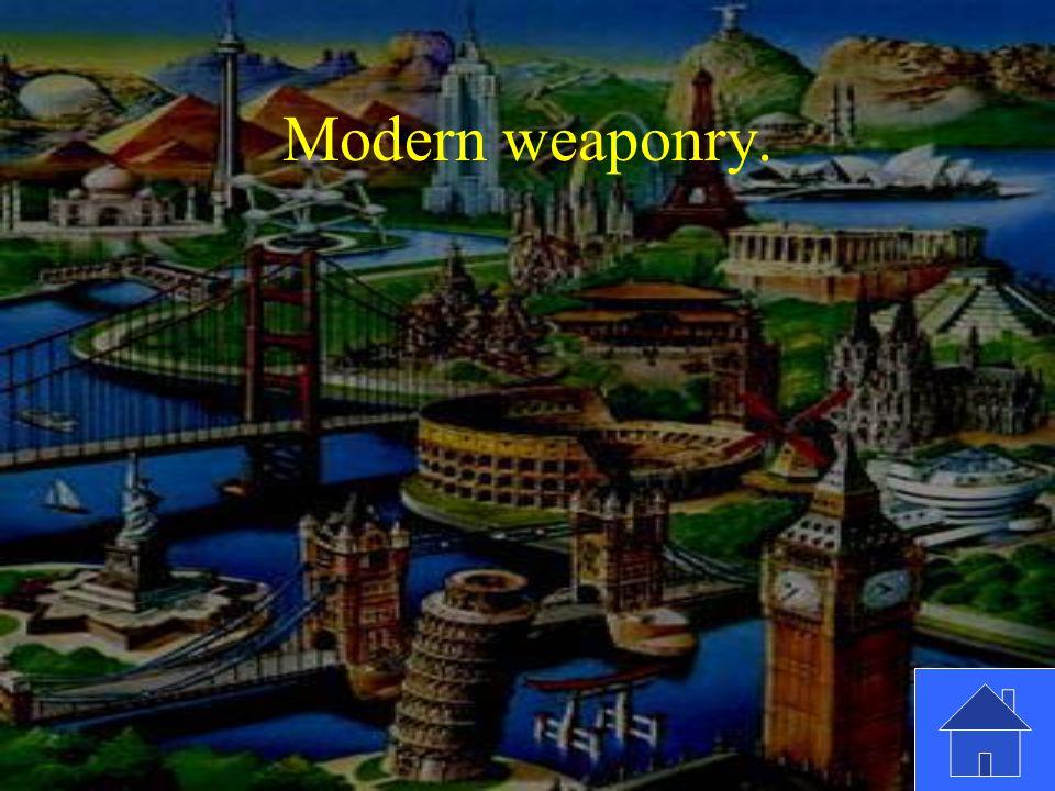 Modern weaponry.