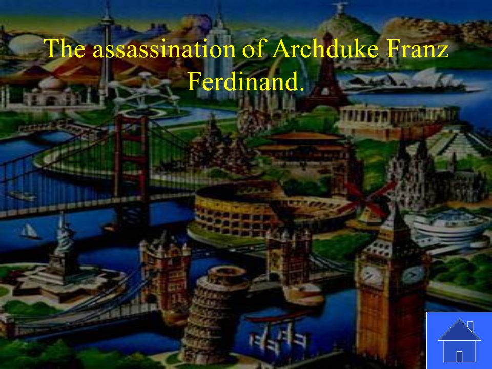 The assassination of Archduke Franz Ferdinand.