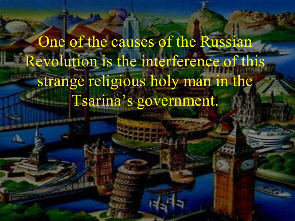 One of the causes of the Russian Revolution is the interference of this strange religious holy man in the Tsarina's government.