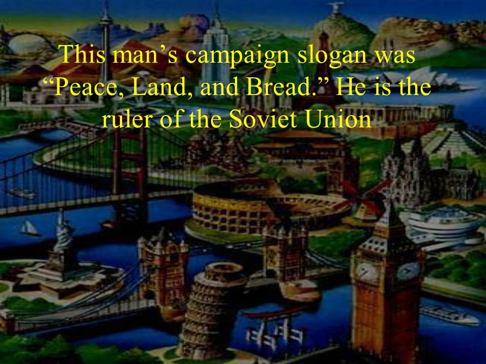 This man's campaign slogan was Peace, Land, and Bread. He is the ruler of the Soviet Union