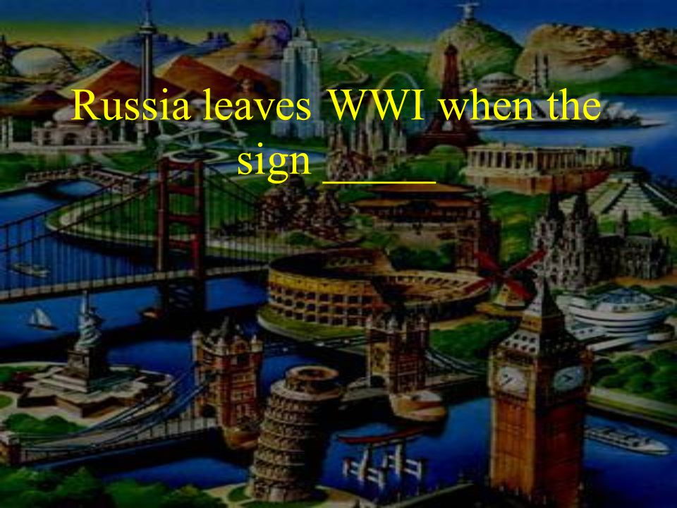 Russia leaves WWI when the sign _____