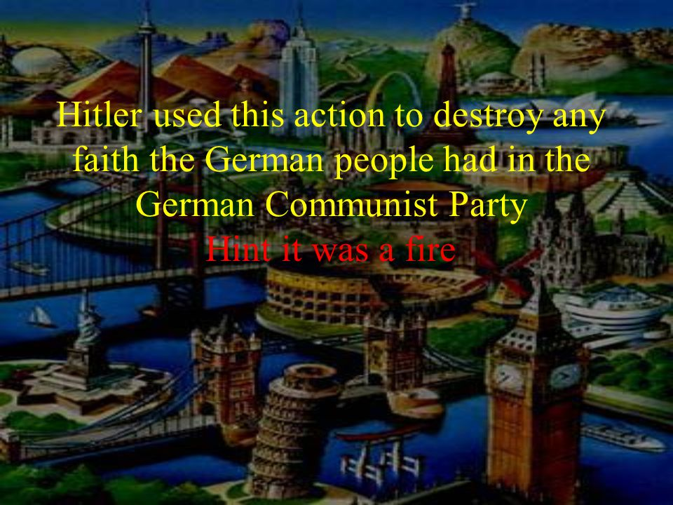 Hitler used this action to destroy any faith the German people had in the German Communist Party Hint it was a fire