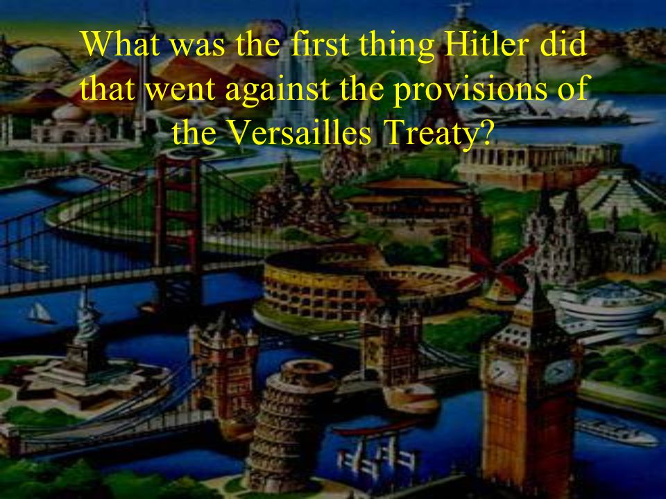 What was the first thing Hitler did that went against the provisions of the Versailles Treaty