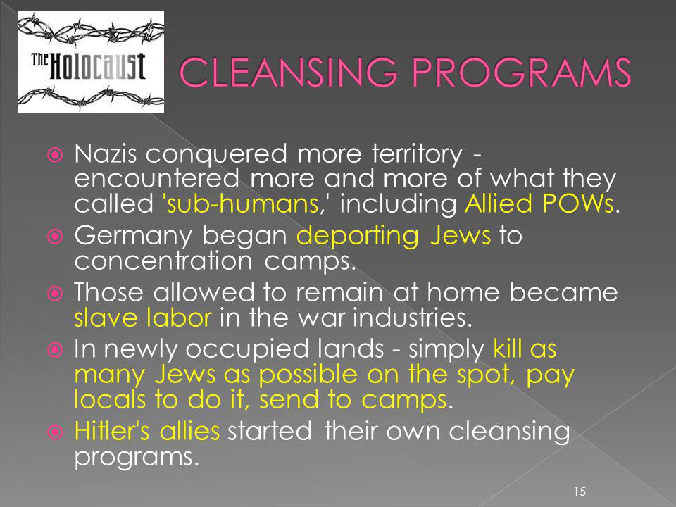  Nazis conquered more territory - encountered more and more of what they called 'sub-humans,' including Allied POWs.  Germany began deporting Jews t