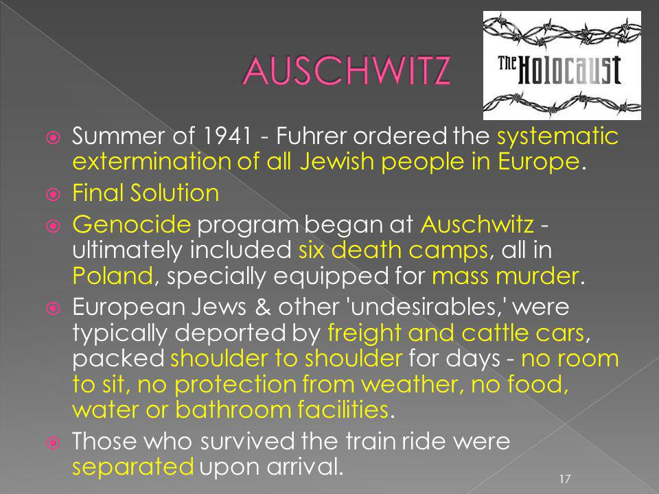  Summer of 1941 - Fuhrer ordered the systematic extermination of all Jewish people in Europe.  Final Solution  Genocide program began at Auschwitz