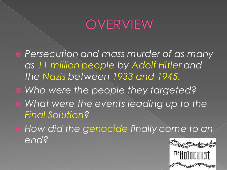  Persecution and mass murder of as many as 11 million people by Adolf Hitler and the Nazis between 1933 and 1945.  Who were the people they targeted
