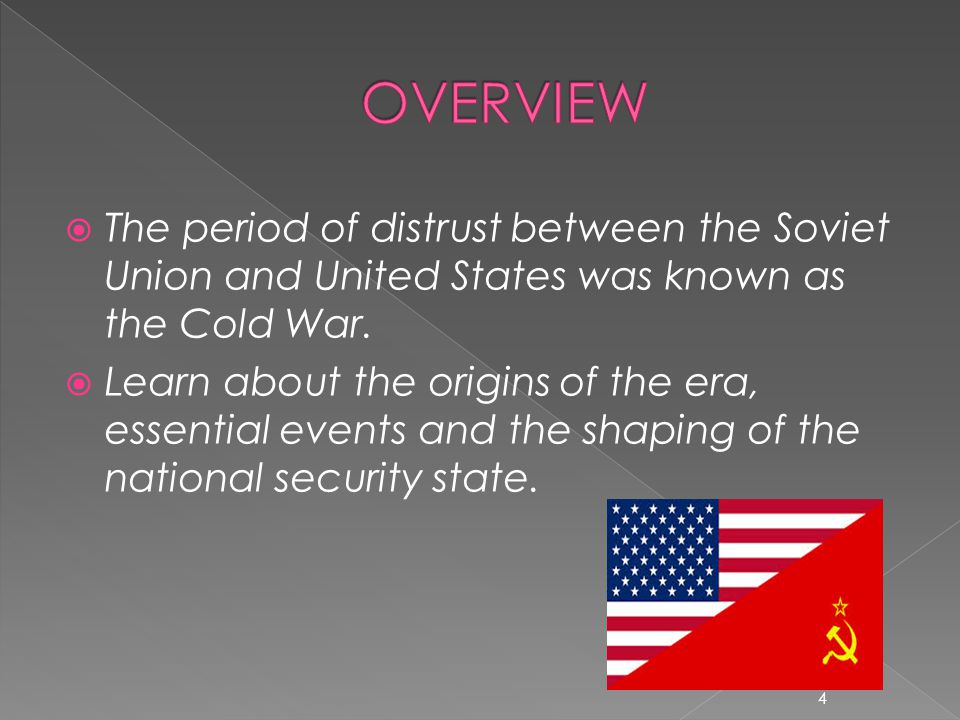  The period of distrust between the Soviet Union and United States was known as the Cold War.