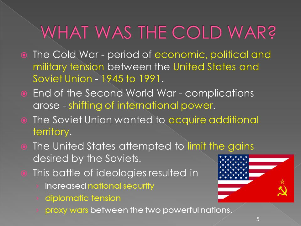  The Cold War - period of economic, political and military tension between the United States and Soviet Union - 1945 to 1991.  End of the Second Wor