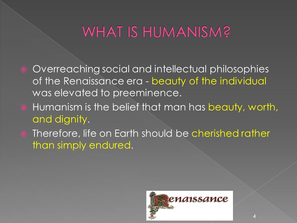  Overreaching social and intellectual philosophies of the Renaissance era - beauty of the individual was elevated to preeminence.