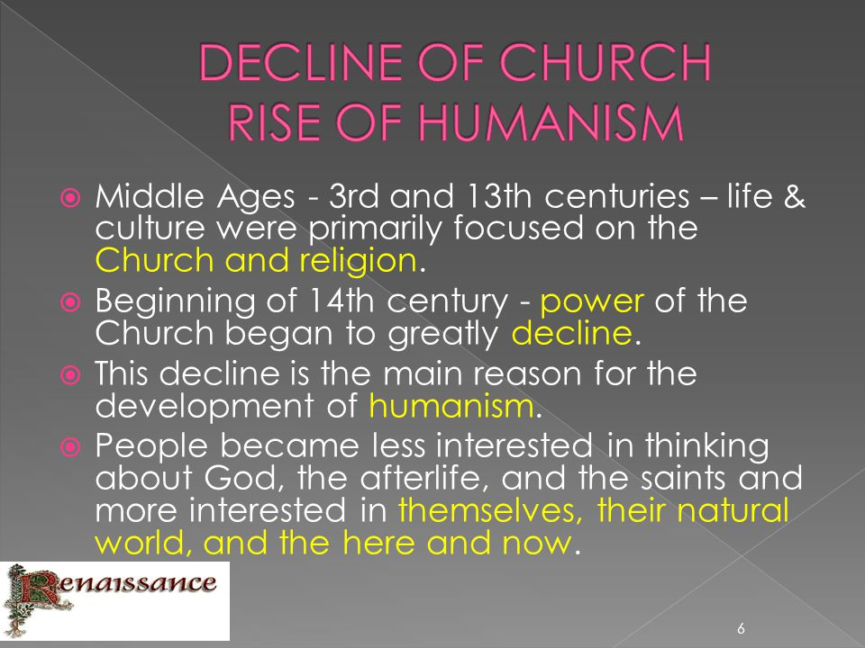  Middle Ages - 3rd and 13th centuries – life & culture were primarily focused on the Church and religion.  Beginning of 14th century - power of the