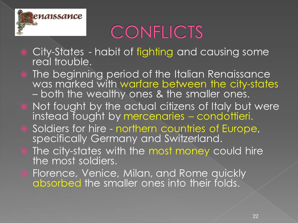  City-States - habit of fighting and causing some real trouble.  The beginning period of the Italian Renaissance was marked with warfare between the