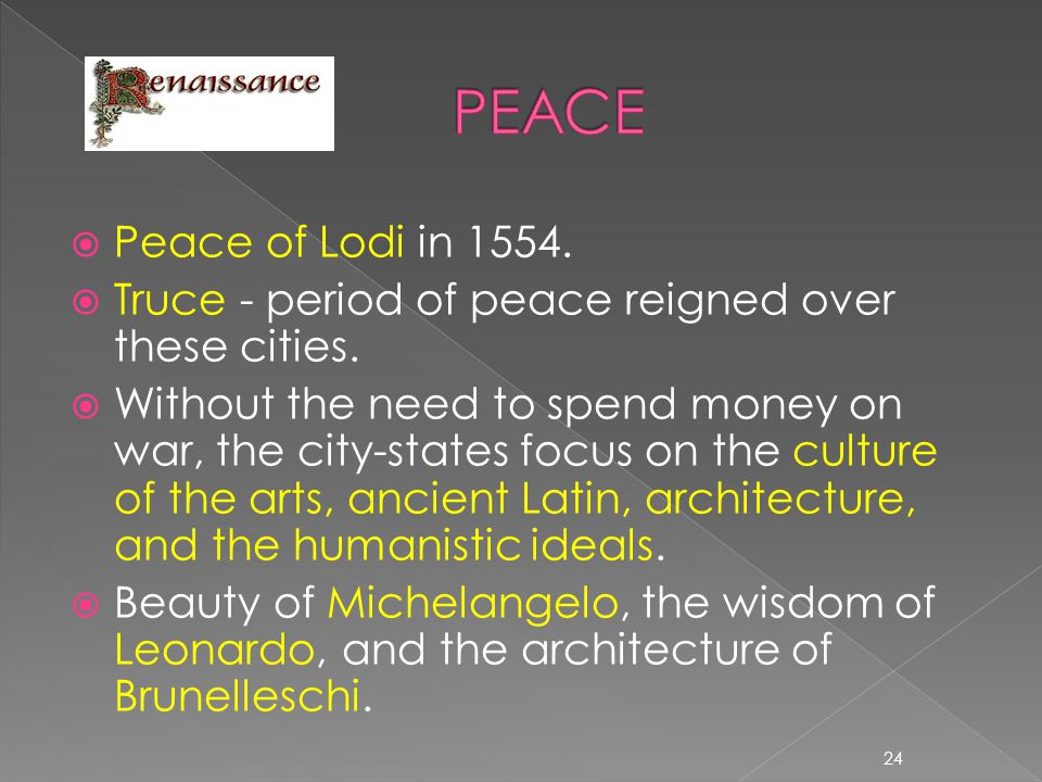  Peace of Lodi in 1554.  Truce - period of peace reigned over these cities.  Without the need to spend money on war, the city-states focus on the c