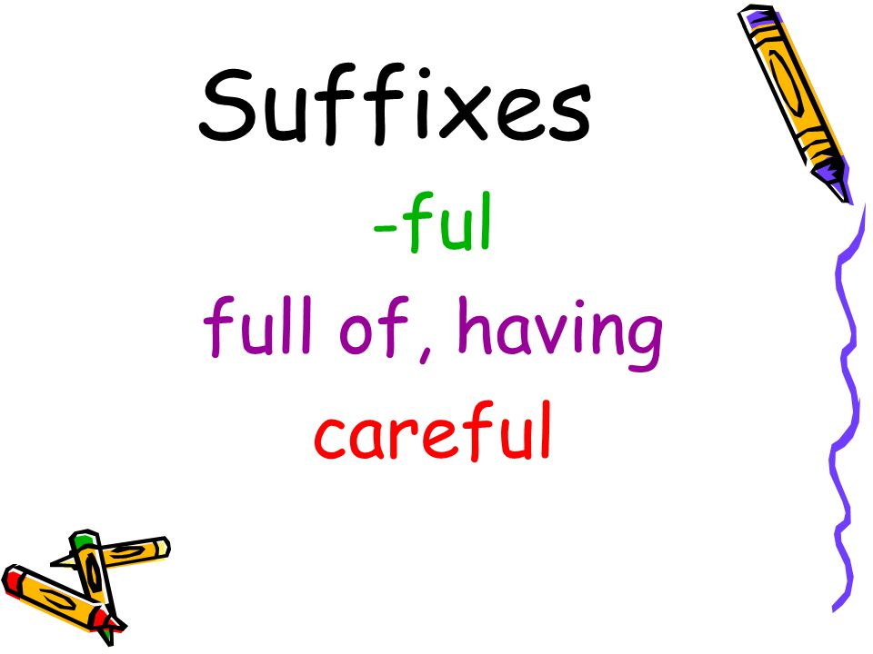 Suffixes -ful full of, having careful