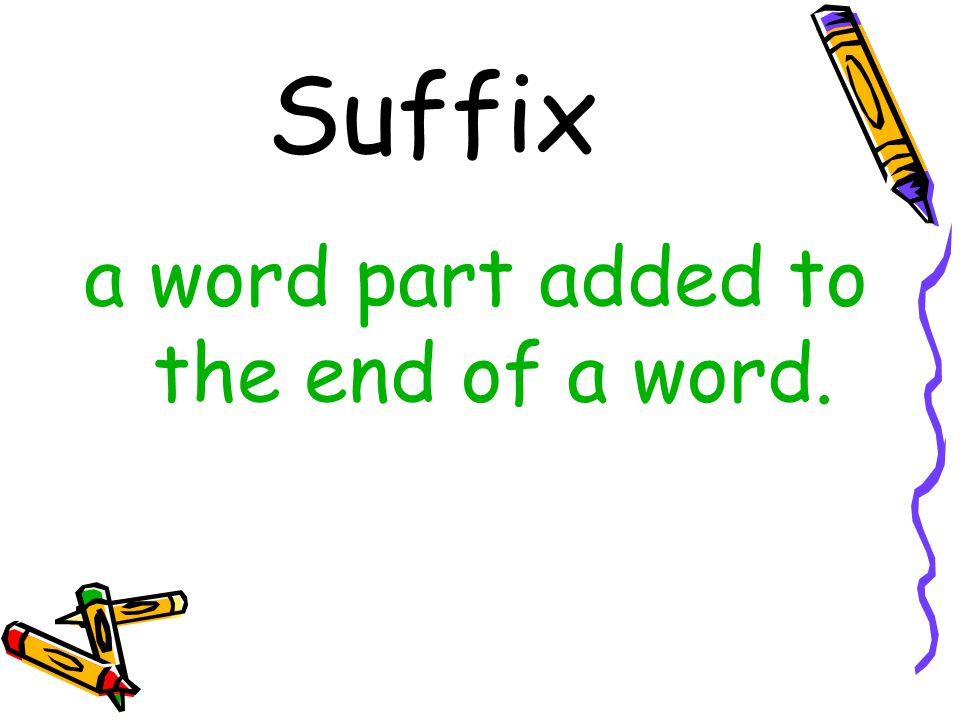 Suffix a word part added to the end of a word.