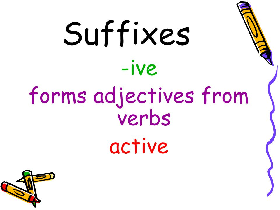 Suffixes -ive forms adjectives from verbs active