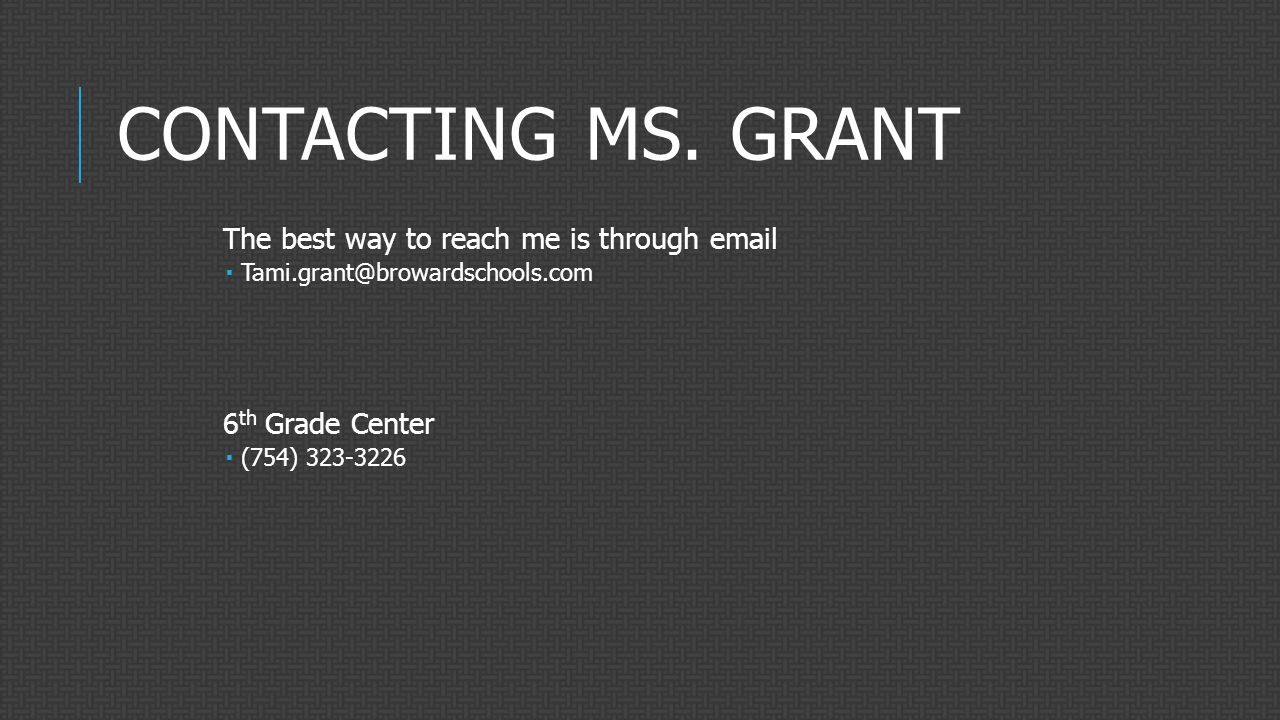 CONTACTING MS. GRANT The best way to reach me is through email  Tami.grant@browardschools.com 6 th Grade Center  (754) 323-3226