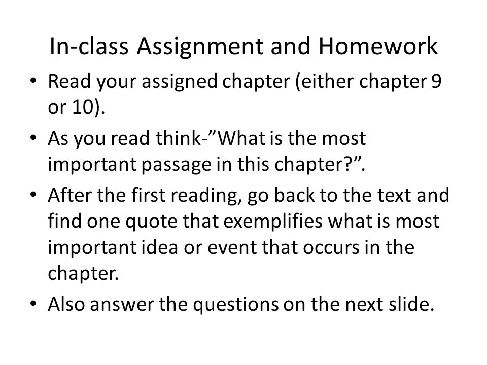 In-class Assignment and Homework Read your assigned chapter (either chapter 9 or 10).