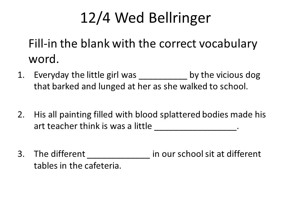 12/4 Wed Bellringer Fill-in the blank with the correct vocabulary word.