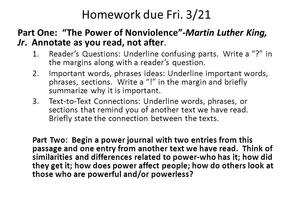"Homework due Fri. 3/21 Part One: ""The Power of Nonviolence""-Martin Luther King, Jr. Annotate as you read, not after. 1.Reader's Questions: Underline c"