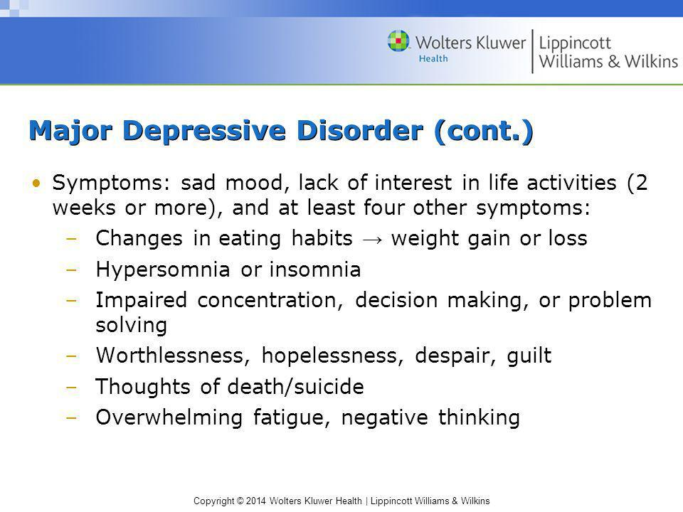 Copyright © 2014 Wolters Kluwer Health | Lippincott Williams & Wilkins Major Depressive Disorder (cont.) Symptoms: sad mood, lack of interest in life