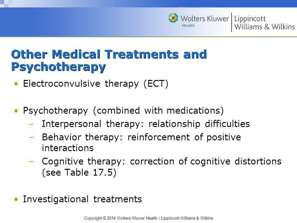 Copyright © 2014 Wolters Kluwer Health | Lippincott Williams & Wilkins Other Medical Treatments and Psychotherapy Electroconvulsive therapy (ECT) Psyc
