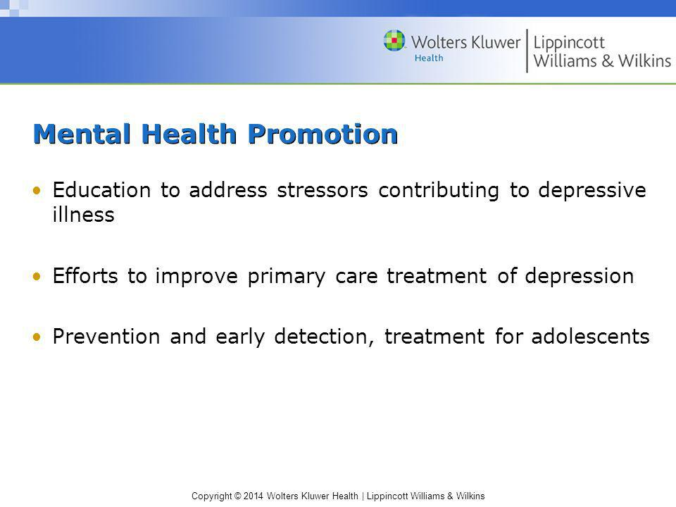 Copyright © 2014 Wolters Kluwer Health | Lippincott Williams & Wilkins Mental Health Promotion Education to address stressors contributing to depressi