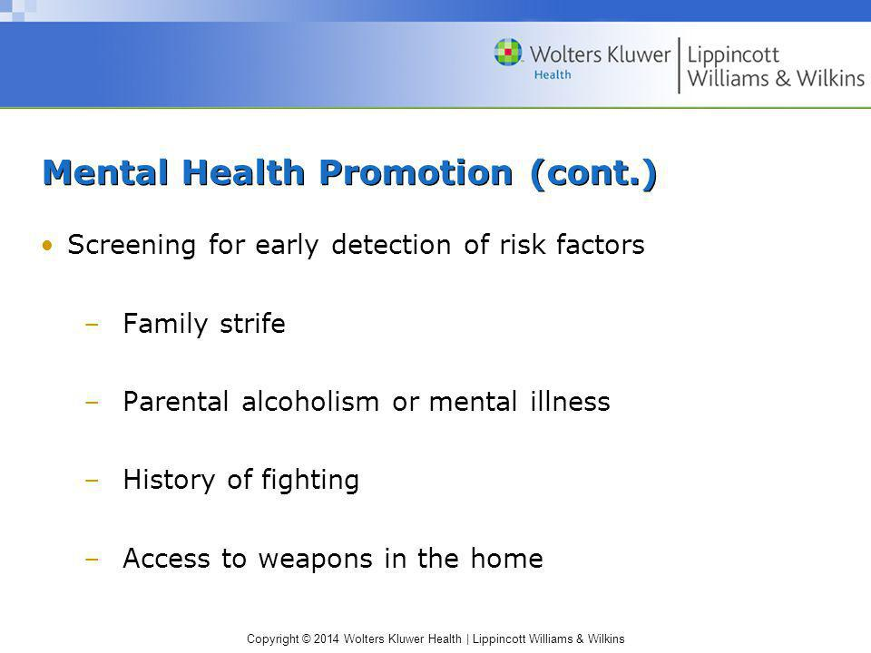 Copyright © 2014 Wolters Kluwer Health | Lippincott Williams & Wilkins Mental Health Promotion (cont.) Screening for early detection of risk factors –