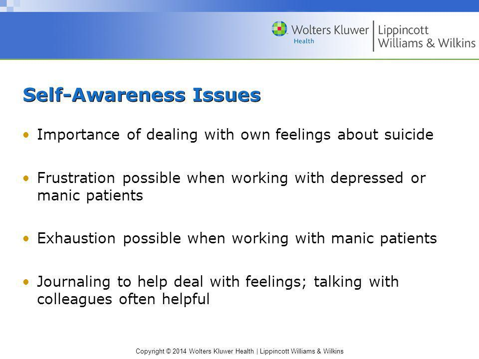 Copyright © 2014 Wolters Kluwer Health | Lippincott Williams & Wilkins Self-Awareness Issues Importance of dealing with own feelings about suicide Fru