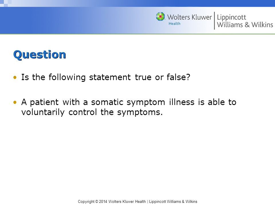 Copyright © 2014 Wolters Kluwer Health | Lippincott Williams & Wilkins Question Is the following statement true or false.