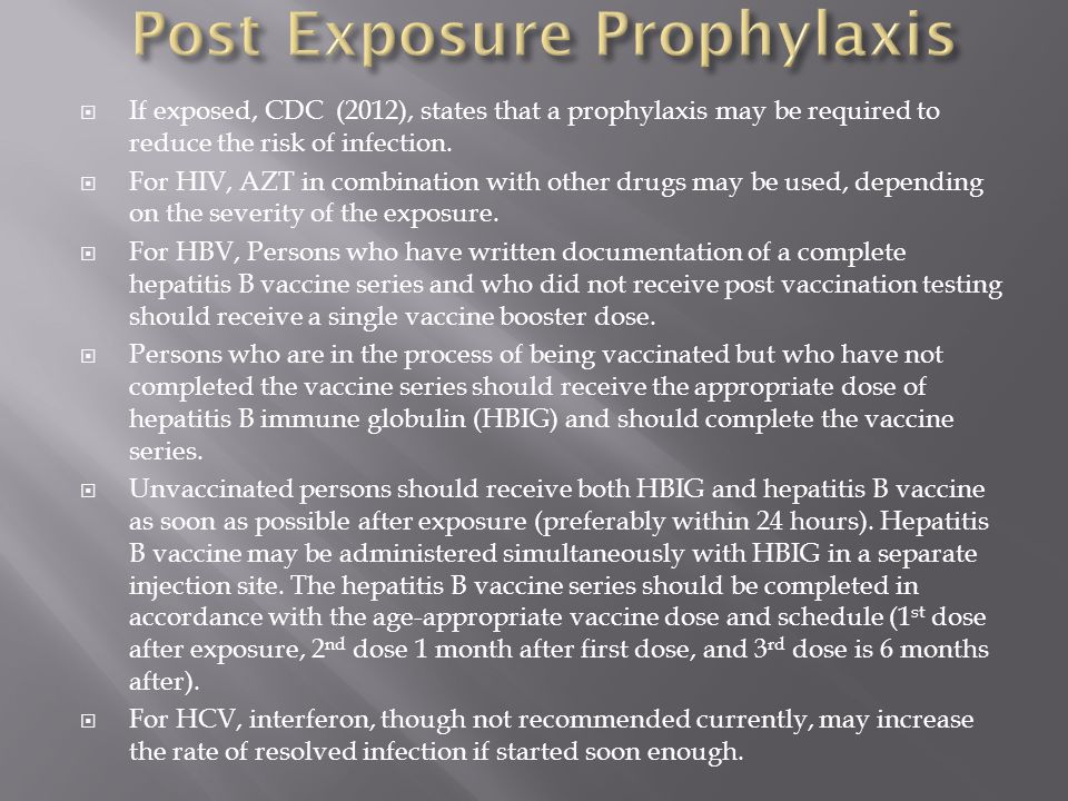  If exposed, CDC (2012), states that a prophylaxis may be required to reduce the risk of infection.
