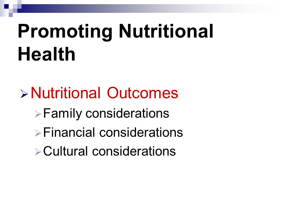 Promoting Nutritional Health  Nutritional Outcomes  Family considerations  Financial considerations  Cultural considerations