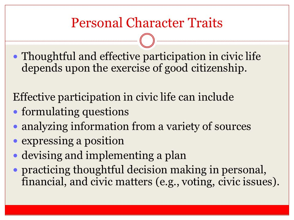 Personal Character Traits Thoughtful and effective participation in civic life depends upon the exercise of good citizenship. Effective participation