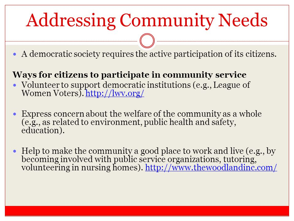 Addressing Community Needs A democratic society requires the active participation of its citizens. Ways for citizens to participate in community servi