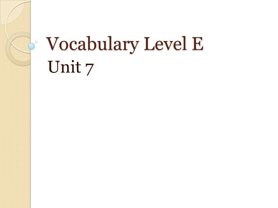 Vocabulary Level E Unit 7