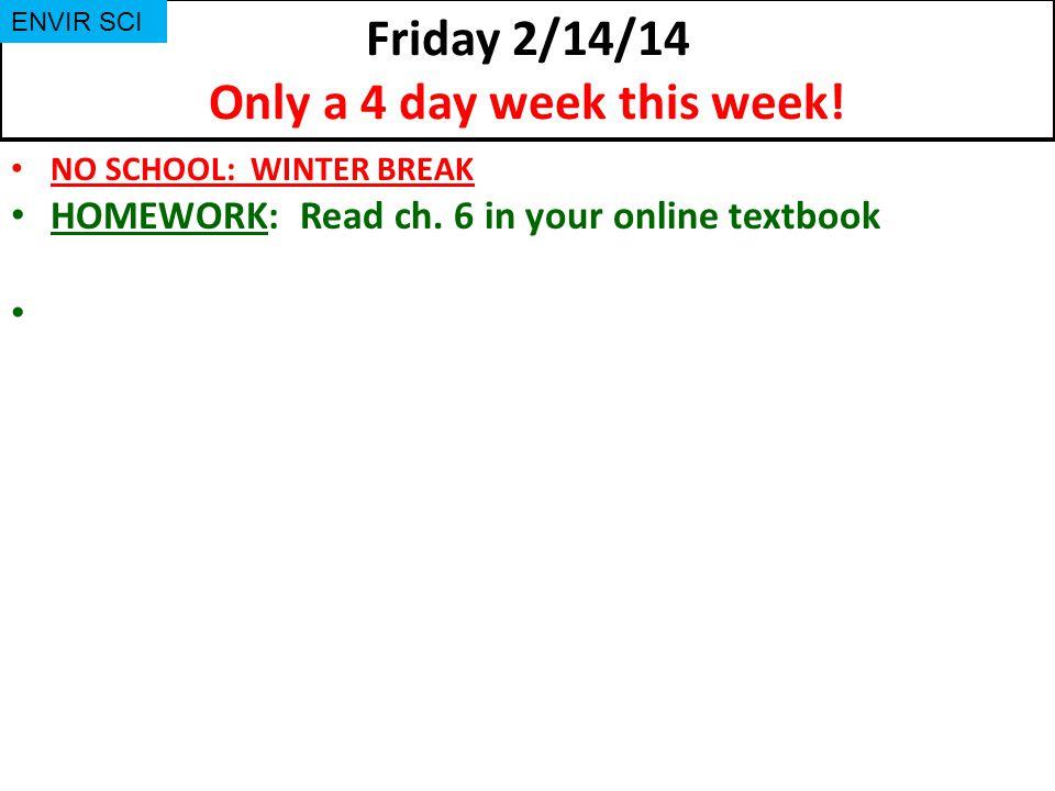 Friday 2/14/14 Only a 4 day week this week.NO SCHOOL: WINTER BREAK HOMEWORK: Read ch.